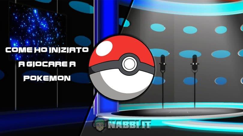 PokeTalk Come ho iniziato a giocare a Pokemon